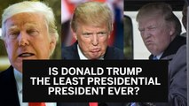 Is Donald Trump the least presidential US president ever?