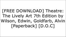 [Gfjvz.Free Download] Theatre: The Lively Art 7th Edition by Wilson, Edwin, Goldfarb, Alvin [Paperback] by Edwin, G.. WilsonSophoclesRobert HarlingMary Zimmerman [K.I.N.D.L.E]