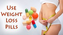 Use Weight Loss Pills | Use Diet Pills Safely