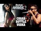 Chaar Botal Vodka Full Song Feat. Yo Yo Honey Singh, Sunny Leone _ Ragini MMS 2_HIGH