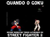 Quando o goku decide derrotar todos os lutadores do street fighter 2 (1)