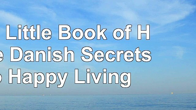 Read  The Little Book of Hygge Danish Secrets to Happy Living 8bcda707