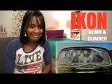 iKON  DUMB&DUMBER MV Reaction