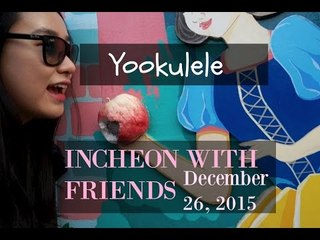 INCHEON KOREA ADVENTURE WITH AWESOME FRIENDS :D