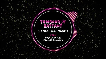 TAMBOUR BATTANT - Dance All Night (Feat Noble Society & Pauline Diamond) [Official]