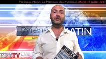 Pyrénées Matin #1 Mardi 11 juillet 2017 | HPyTv Pyrénées