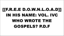[I1g9L.[F.r.e.e D.o.w.n.l.o.a.d]] IN HIS NAME: VOL. IVC WHO WROTE THE GOSPELS? by E. Christopher Reyes E.P.U.B