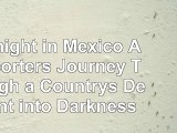 download  Midnight in Mexico A Reporters Journey Through a Countrys Descent into Darkness d2e62f56