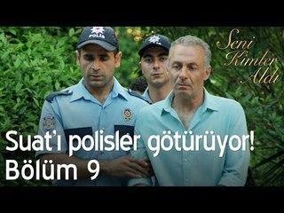 Suat'ı polisler götürüyor! - Seni Kimler Aldı 9. Bölüm