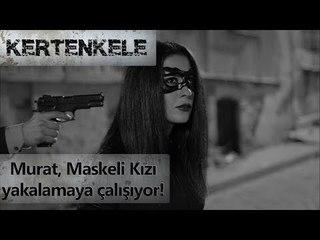 Murat komiser, Maskeli Kız'ı yakalamaya çalışıyor!