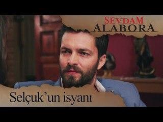 Selçuk'un İsyanı!... - Sevdam Alabora