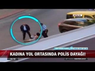 Kadına yol ortasında polis dayağı! - 4 Ekim 2017