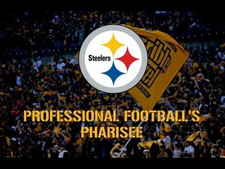 The Pittsburgh Steelers: Professional Football's Pharisee