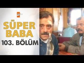 Süper Baba 103. Bölüm