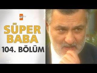 Süper Baba 104. Bölüm