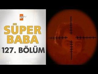 Süper Baba 127. Bölüm