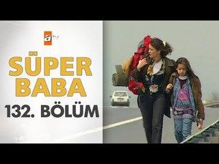Süper Baba 132. Bölüm