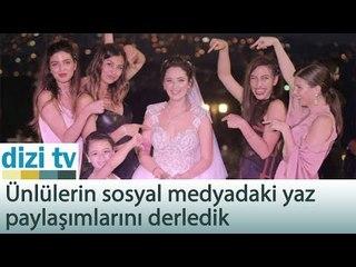 Ünlülerin sosyal medyadaki yaz paylaşımları - Dizi Tv 558. Bölüm