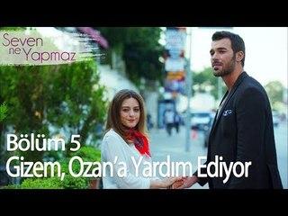 Gizem, Ozan'a yardım ediyor - Seven Ne Yapmaz 5. Bölüm