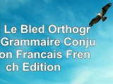 download  Bled Le Bled Orthographe Grammaire Conjugaison Francais French Edition 7adc8bde