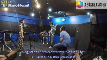 Accompagnement artistique jeunes musiciens du Lycée Ravel (Paris) studios au Deux Pièces Cuisine 4 Juillet 2017
