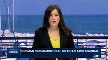i24NEWS DESK | German submarine deal on hold amid scandal | Tuesday, July 18th 2017