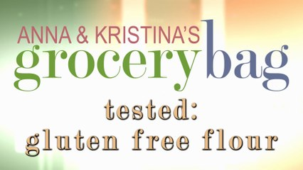 Anna and Kristina Tested - Gluten Free Flour