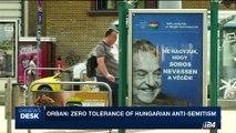 i24NEWS DESK | Orban: zero tolerance of Hungarian anti-semitism | Tuesday, July 18th 2017