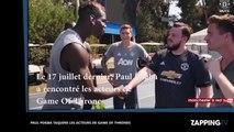 Paul Pogba taquine les acteurs de Game of Thrones (vidéo)