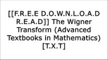 [FQ6qT.[FREE DOWNLOAD]] The Wigner Transform (Advanced Textbooks in Mathematics) by Maurice de GossonAvner Ash [W.O.R.D]