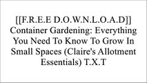 [Mk3Ly.F.r.e.e R.e.a.d D.o.w.n.l.o.a.d] Container Gardening: Everything You Need To Know To Grow In Small Spaces (Claire's Allotment Essentials) by Claire Burgess R.A.R