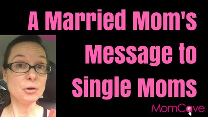 Married Mom's Message to Single Moms_MomCave
