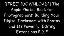 [hjBEj.[F.R.E.E] [D.O.W.N.L.O.A.D]] The Apple Photos Book for Photographers: Building Your Digital Darkroom with Photos and Its Powerful Editing Extensions by Derrick Story KINDLE