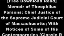 [esekO.[F.r.e.e R.e.a.d D.o.w.n.l.o.a.d]] Memoir of Theophilus Parsons: Chief Justice of the Supreme Judicial Court of Massachusetts; With Notices of Some of His Contemporaries (Classic Reprint) by Theophilus Parsons [W.O.R.D]