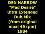 "DEN HARROW  ""Mad Desire""  Extended Dub Mix 1984"