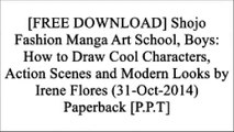 [6pMtf.Free Download Read] Shojo Fashion Manga Art School, Boys: How to Draw Cool Characters, Action Scenes and Modern Looks by Irene Flores (31-Oct-2014) Paperback by Impact Books (31 Oct. 2014)Christopher HartIrene FloresIrene Flores D.O.C