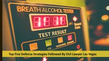 Top five defense strategies followed by DUI Lawyer Las Vegas