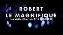 Robert Le Magnifique - Extrait - Live @ Vieilles Charrues 2017