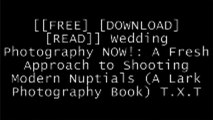 [DUMsA.[F.R.E.E] [D.O.W.N.L.O.A.D] [R.E.A.D]] Wedding Photography NOW!: A Fresh Approach to Shooting Modern Nuptials (A Lark Photography Book) by Michelle TurnerLena Hyde P.D.F