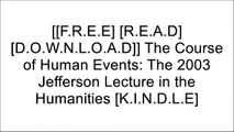 [pWzF5.F.r.e.e D.o.w.n.l.o.a.d] The Course of Human Events: The 2003 Jefferson Lecture in the Humanities by David McCullough K.I.N.D.L.E