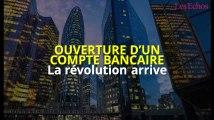 Ouverture d'un compte bancaire : la révolution arrive