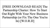 [iTk1l.[F.R.E.E R.E.A.D D.O.W.N.L.O.A.D]] The Partnership Charter: How To Start Out Right With Your New Business Partnership (or Fix The One You're In) by David GagePatty SofferNina Kaufman  Esq.Dorene Lehavi Ph.D K.I.N.D.L.E
