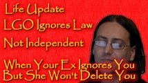 When Your Ex Ignores You But She Won't Delete You Life Update LGO Ignores Law/Not Independent