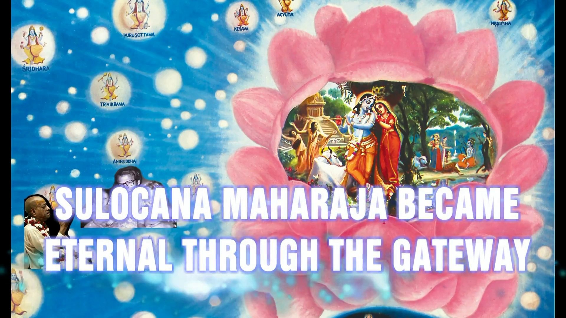 SULOCANA MAHARAJA BECAME ETERNAL THROUGH THE GATEWAY OF PRABHUPADA'S  TRANSCENDENTAL WORDS