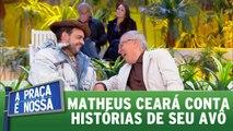 Matheus Ceará conta histórias de seu avô
