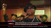 sergio vargas dile que si hay artistas dominicanos es festival presidente, no hay que protestar