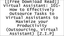 [k4YIy.F.R.E.E R.E.A.D D.O.W.N.L.O.A.D] Virtual Assistant: 101- How to Effectively Outsource Tasks to Virtual Assistants to Maximize your Productivity (Outsourcing, Virtual Assistant) by Mark Flynn [D.O.C]