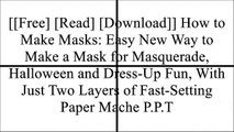 [T9hyk.[Free Read Download]] How to Make Masks: Easy New Way to Make a Mask for Masquerade, Halloween and Dress-Up Fun, With Just Two Layers of Fast-Setting Paper Mache by Jonni Good [P.P.T]