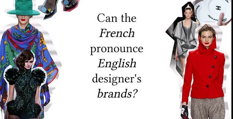 How to do the French pronounce English Fashion Brands