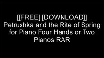 [X5Bhq.[F.r.e.e] [D.o.w.n.l.o.a.d] [R.e.a.d]] Petrushka and the Rite of Spring for Piano Four Hands or Two Pianos by Igor Stravinsky PPT